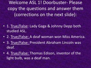 1.  True/False : Lady Gaga & Johnny Depp both studied ASL.