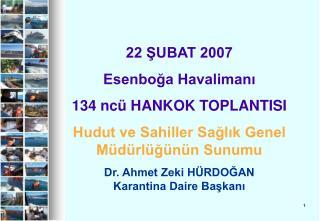 22 ŞUBAT 2007  Esenboğa Havalimanı 134 ncü HANKOK TOPLANTISI