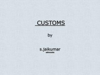 CUSTOMS by s.jaikumar advocate