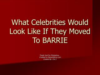 What Celebrities Would Look Like If They Moved To BARRIE