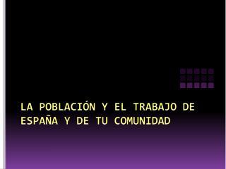 LA POBLACIÓN Y EL TRABAJO DE ESPAÑA Y DE TU COMUNIDAD