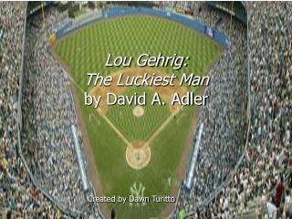 Lou Gehrig: The Luckiest Man by David A. Adler