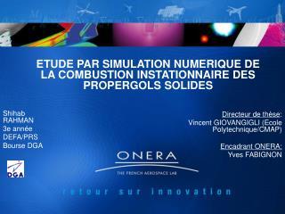 ETUDE PAR SIMULATION NUMERIQUE DE LA COMBUSTION INSTATIONNAIRE DES PROPERGOLS SOLIDES