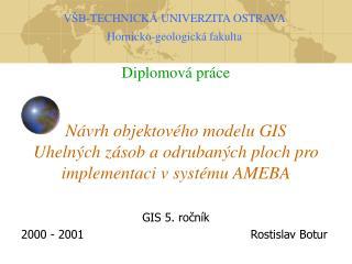 Návrh objektového modelu GIS Uhelných zásob a odrubaných ploch pro implementaci v systému AMEBA