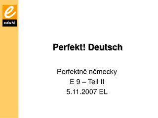 Perfekt! Deutsch