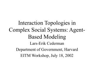 Interaction Topologies in Complex Social Systems: Agent-Based Modeling