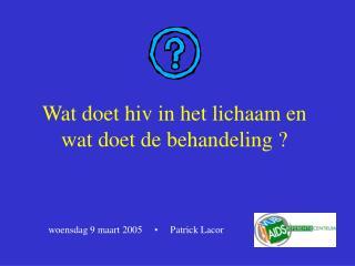 Wat doet hiv in het lichaam en wat doet de behandeling ?