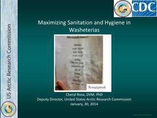 Maximizing Sanitation and Hygiene in Washeterias  Cheryl Rosa, DVM, PhD