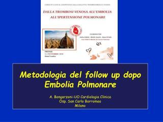 Metodologia del follow up dopo Embolia Polmonare A. Bongarzoni-UO Cardiologia Clinica