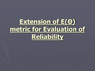 Extension of E(Θ)  metric for Evaluation of Reliability