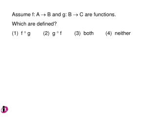 Assume f: A   B and g: B  C are functions.   Which are defined?