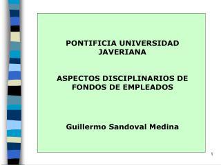 PONTIFICIA UNIVERSIDAD JAVERIANA  ASPECTOS DISCIPLINARIOS DE FONDOS DE EMPLEADOS