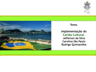 Tema: Implementa��o do Cart�o Cultural. Jefferson da Silva Carolina S�o Paulo Rodrigo Quintanilha
