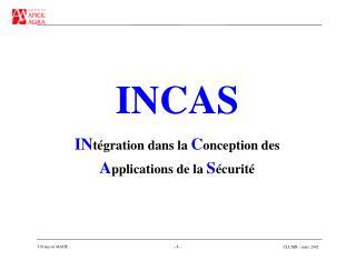 INCAS IN tégration dans la  C onception des  A pplications de la  S écurité