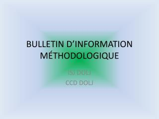 BULLETIN D'INFORMATION MÉTHODOLOGIQUE