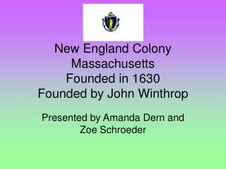 New England Colony Massachusetts Founded in 1630 Founded by John Winthrop