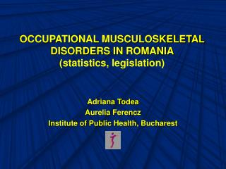 OCCUPATIONAL MUSCULOSKELETAL DISORDERS IN ROMANIA  (statistic s , legislation)