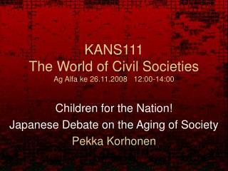 KANS111  The World of Civil Societies Ag Alfa ke 26.11.2008   12:00-14:00