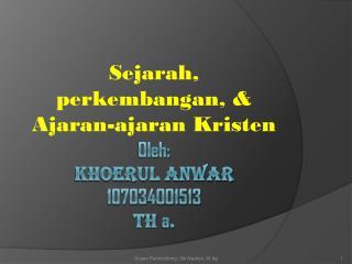 Oleh: Khoerul Anwar 107034001513 TH  a .