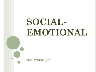 SOCIAL-EMOTIONAL oleh :  Mumpuniarti