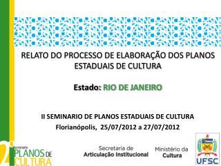 RELATO DO PROCESSO DE ELABORAÇÃO DOS PLANOS ESTADUAIS DE CULTURA Estado:  RIO DE JANEIRO
