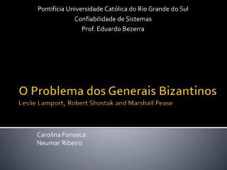 O Problema dos Generais Bizantinos Leslie Lamport, Robert Shostak and Marshall Pease