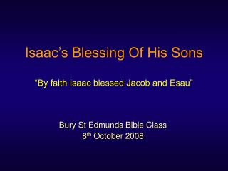 "Isaac's Blessing Of His Sons ""By faith Isaac blessed Jacob and Esau"""