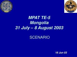 MPAT TE-5 Mongolia 31 July – 8 August 2003