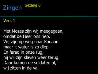 Vers 1 Met Mozes zijn wij meegegaan, omdat de Heer ons riep. Wij zijn op weg naar  Kanaan