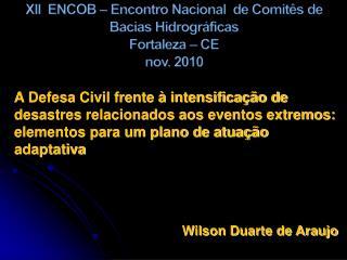 XII  ENCOB – Encontro Nacional  de Comitês de Bacias Hidrográficas Fortaleza – CE  nov. 2010