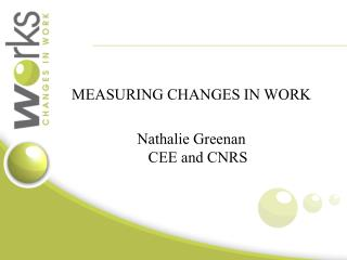 MEASURING CHANGES IN WORK Nathalie Greenan CEE and CNRS