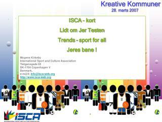 ISCA - kort Lidt om Jer Testen  Trends – sport for all Jeres bane ! Mogens Kirkeby