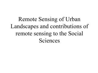 Remote Sensing of Urban Landscapes and contributions of remote sensing to the Social Sciences