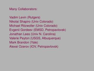 Many Collaborators: Vadim Levin (Rutgers) Nikolai Shapiro (Univ Colorado)
