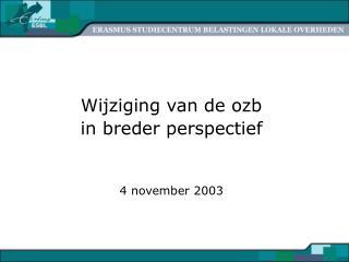 Wijziging van de ozb  in breder perspectief 4 november 2003