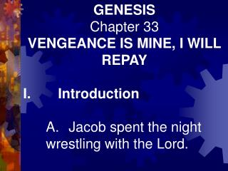 GENESIS Chapter 33 VENGEANCE IS MINE, I WILL REPAY I. Introduction