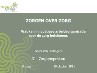 ZORGEN OVER ZORG  Wat kan innovatieve arbeidsorganisatie voor de zorg betekenen.