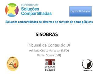 Tribunal de Contas do DF Adriana Cuoco Portugal (NFO) Daniel Sousa (DTI)