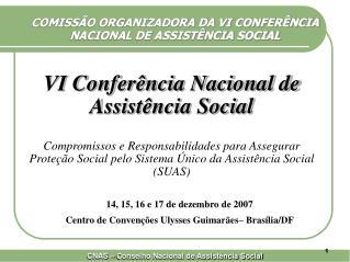 COMISSÃO ORGANIZADORA DA VI CONFERÊNCIA  NACIONAL DE ASSISTÊNCIA SOCIAL