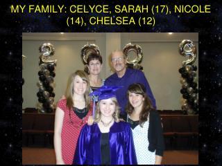 MY FAMILY: CELYCE, SARAH ( 17 ), NICOLE ( 14 ), CHELSEA ( 12 )