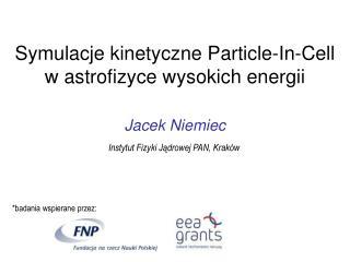 Symulacje kinetyczne Particle-In-Cell  w astrofizyce wysokich energii