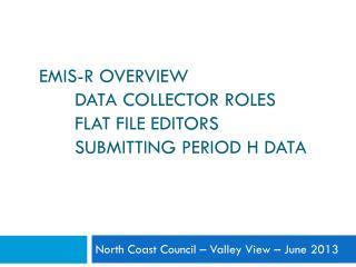 EMIS-R OVERVIEW     Data Collector Roles     Flat File Editors Submitting Period H Data