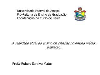 Universidade Federal do Amapá Pró-Reitoria de Ensino de Graduação Coordenação do Curso de Física