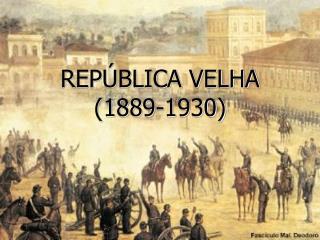 REPÚBLICA VELHA (1889-1930)