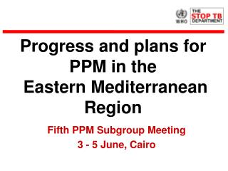 Progress and plans for PPM in the  Eastern Mediterranean Region