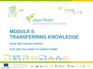 MODULE 5:  TRANSFERRING KNOWLEDGE WHAT  ARE THE KEY POINTS? HOW ARE YOU GOING TO CONVEY THEM?