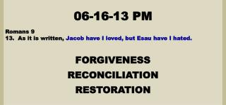 06-16-13  PM Romans 9 13.  As it is written,  Jacob have I loved, but Esau have I hated.
