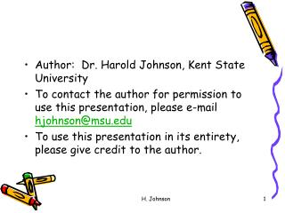 Author:  Dr. Harold Johnson, Kent State University To contact the author for permission to use this presentation, please
