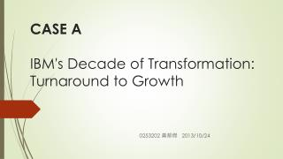CASE A  IBM's Decade of Transformation: Turnaround to Growth