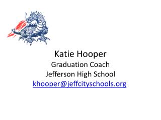 Katie Hooper Graduation Coach Jefferson High School khooper@jeffcityschools